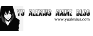 Yu Alexius Anime Blog